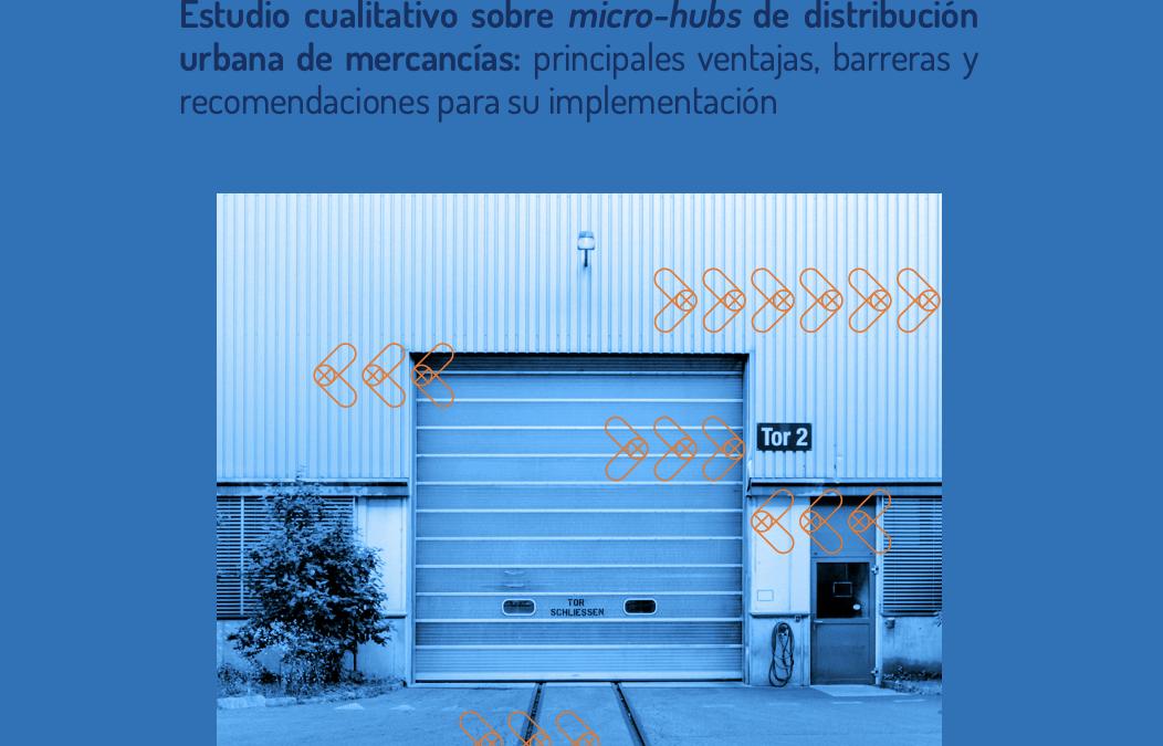 MICRO-HUBS. Estudio cualitativo sobre micro-hubs de distribución urbana de mercancías