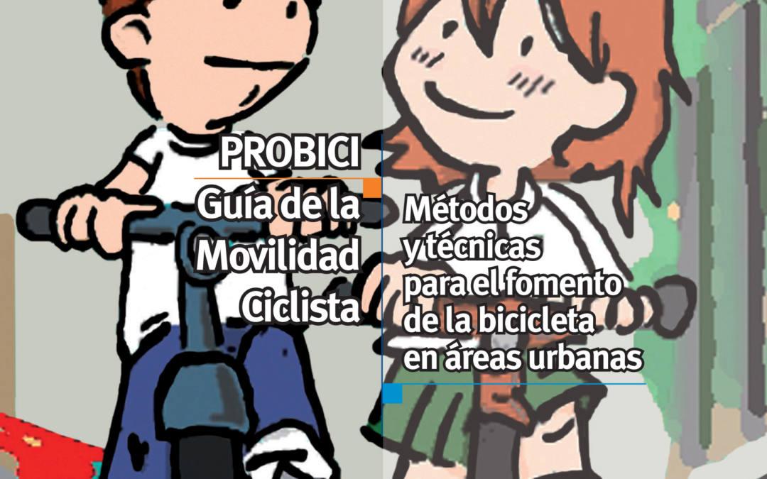 PROBICI. Guía de la Movilidad Ciclista. Métodos y técnicas para el fomento de la bicicleta en áreas urbanas